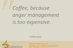 Coffee, because anger management is too expensive. ~Unknown