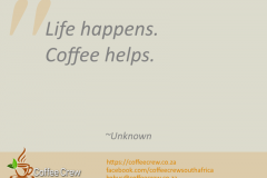 Life happens. Coffee helps. ~Unknown